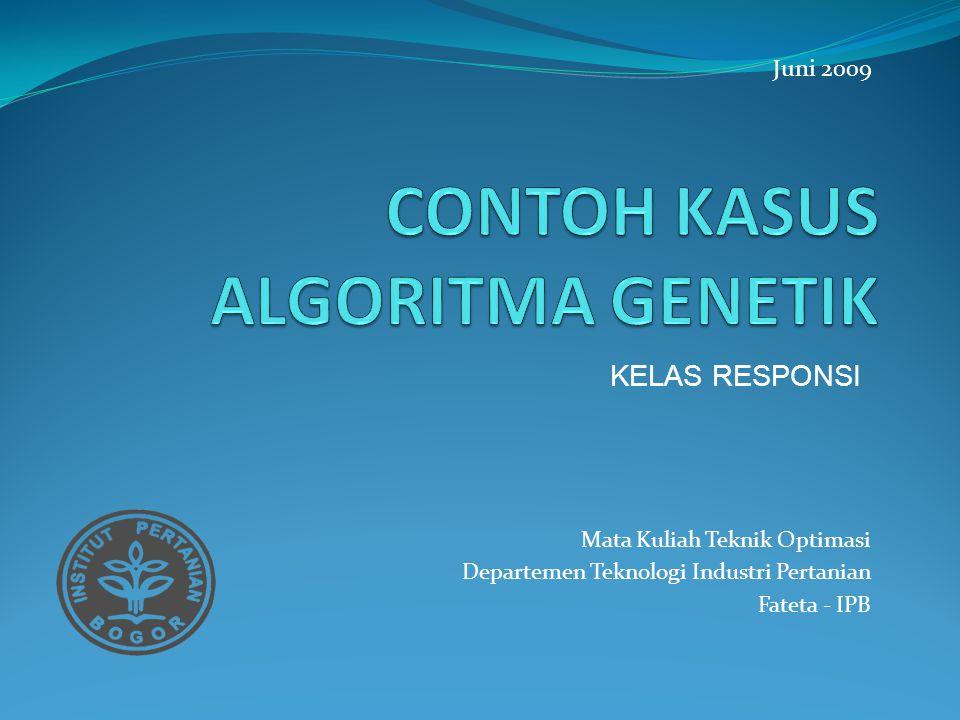 Mata Kuliah Teknik Optimasi Departemen Teknologi Industri Pertanian Fateta - IPB Juni 2009 KELAS RESPONSI