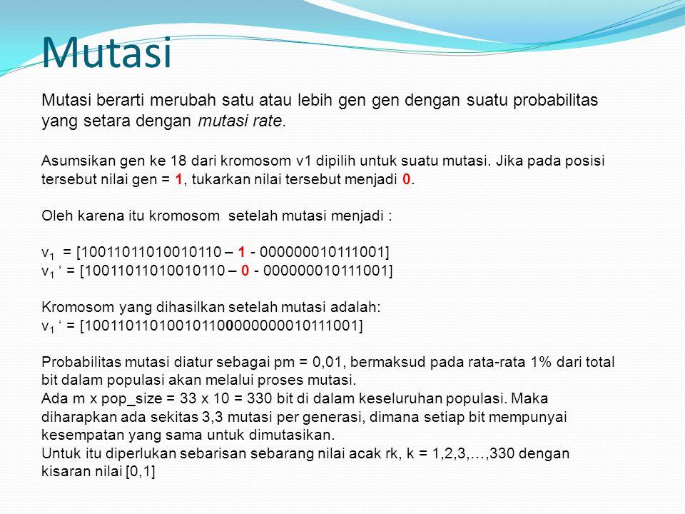 Mutasi Mutasi berarti merubah satu atau lebih gen gen dengan suatu probabilitas yang setara dengan mutasi rate.