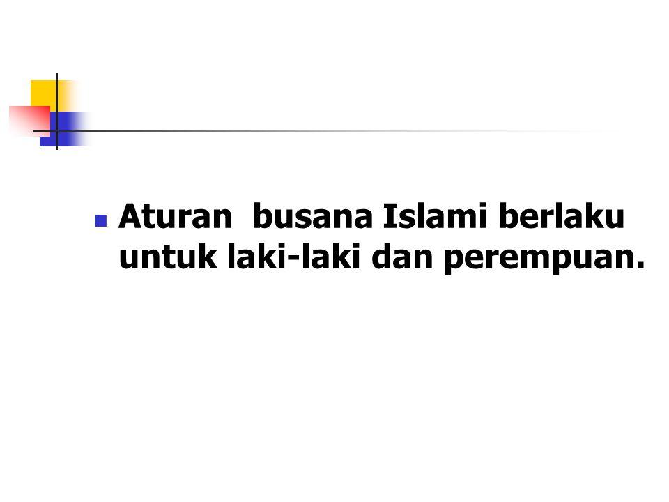 Aturan busana Islami berlaku untuk laki-laki dan perempuan.