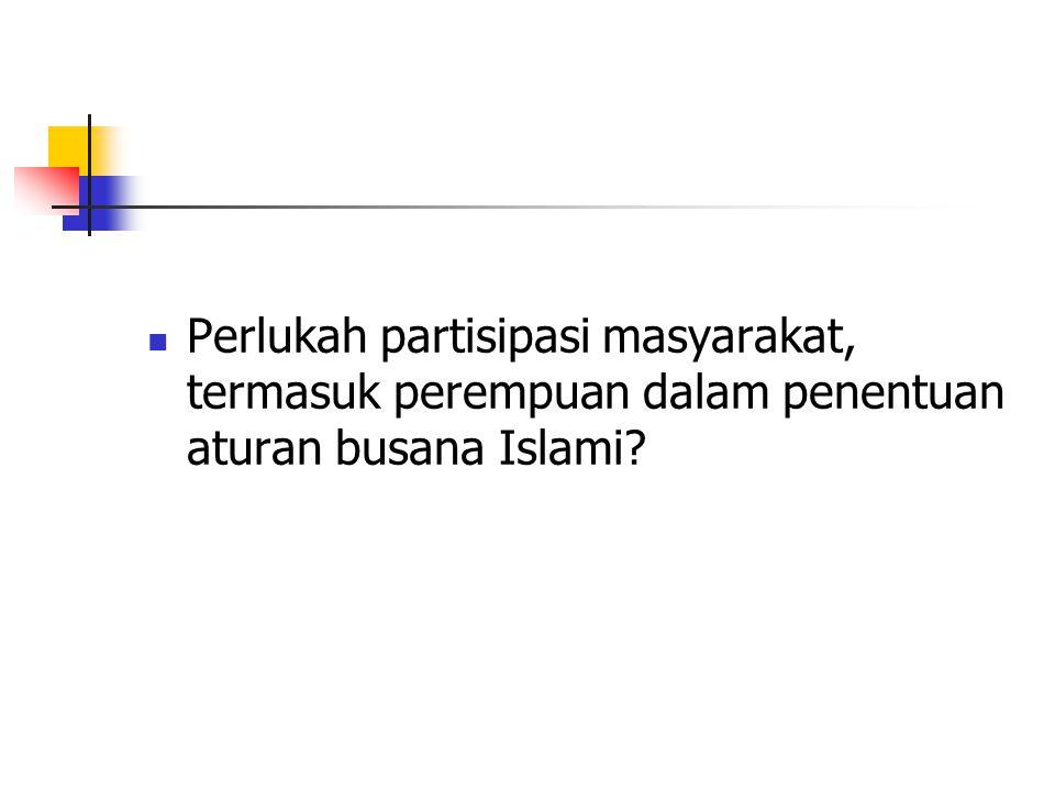 Perlukah partisipasi masyarakat, termasuk perempuan dalam penentuan aturan busana Islami?