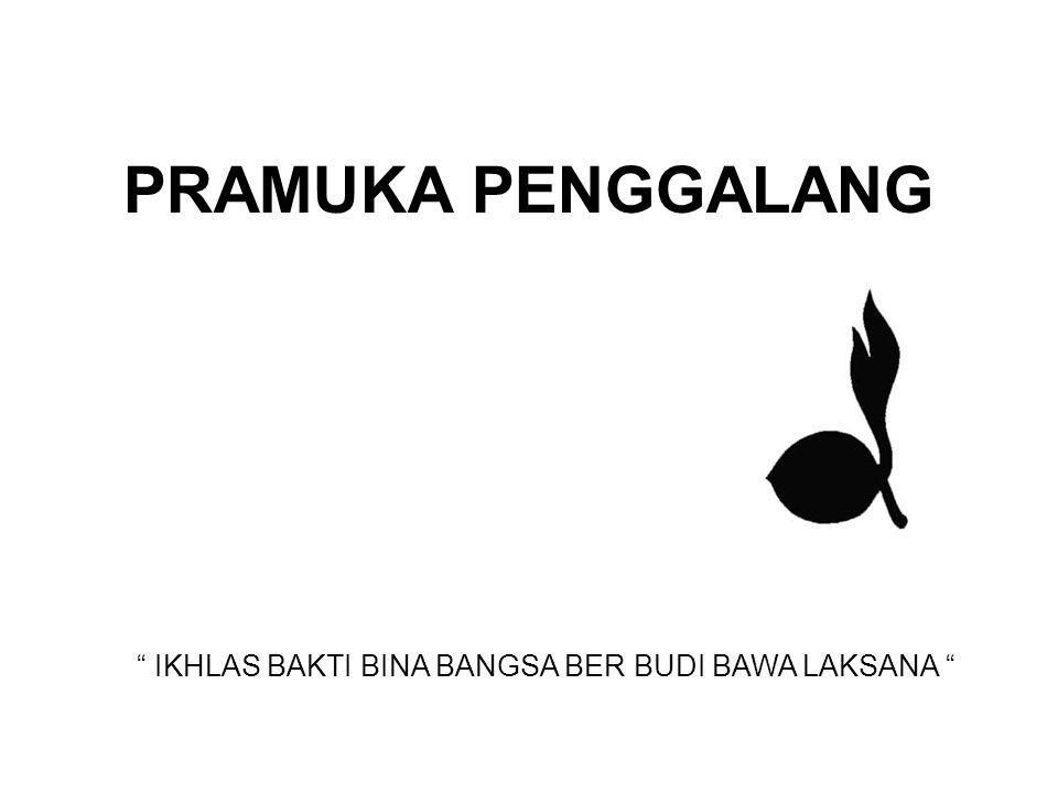 "PRAMUKA PENGGALANG "" IKHLAS BAKTI BINA BANGSA BER BUDI BAWA LAKSANA """