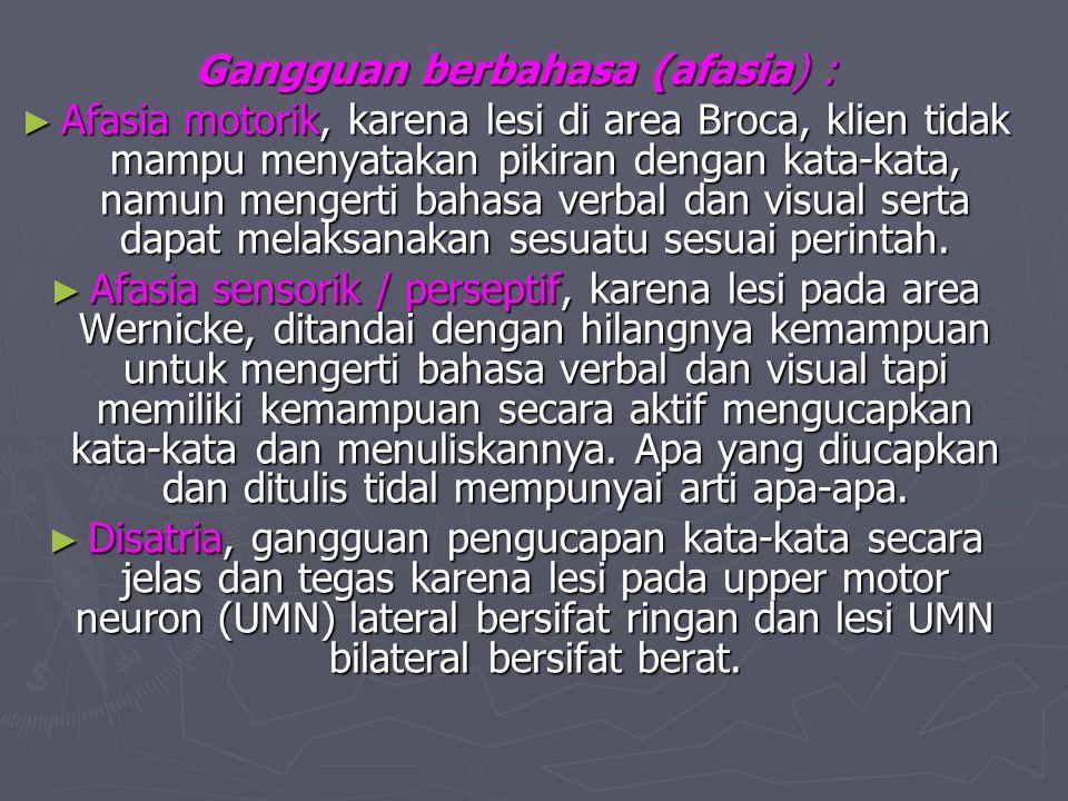 Gangguan berbahasa (afasia) : ► Afasia motorik, karena lesi di area Broca, klien tidak mampu menyatakan pikiran dengan kata-kata, namun mengerti bahas