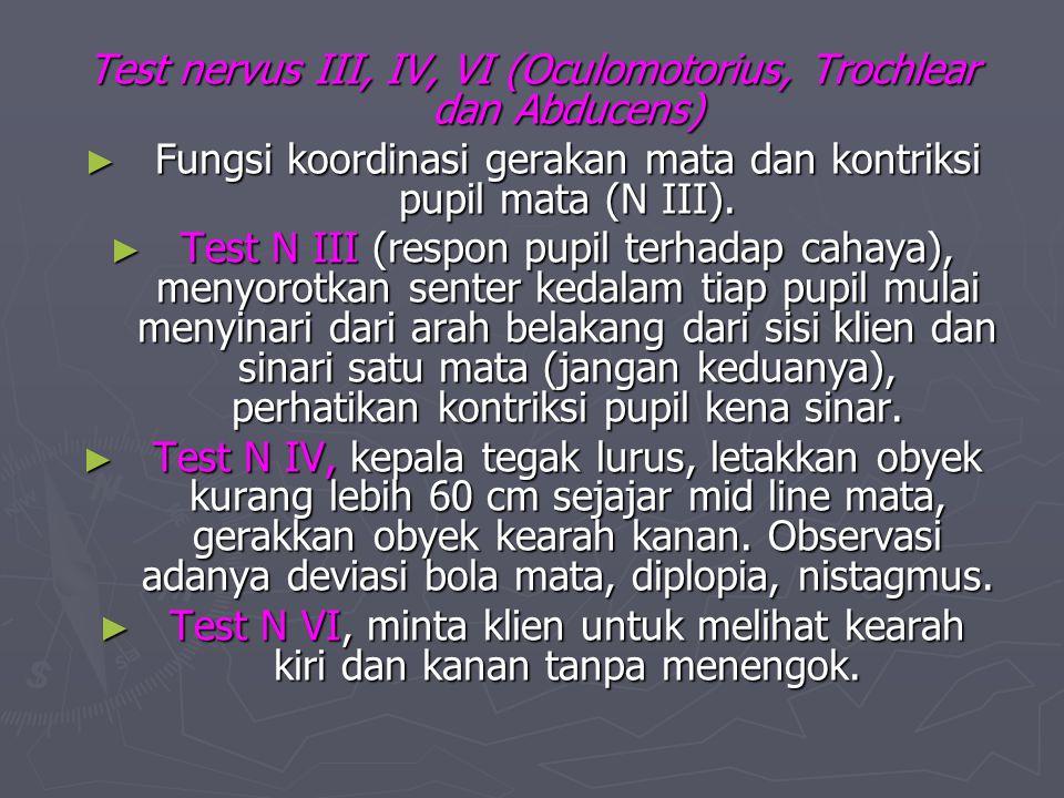 Test nervus III, IV, VI (Oculomotorius, Trochlear dan Abducens) ► Fungsi koordinasi gerakan mata dan kontriksi pupil mata (N III). ► Test N III (respo
