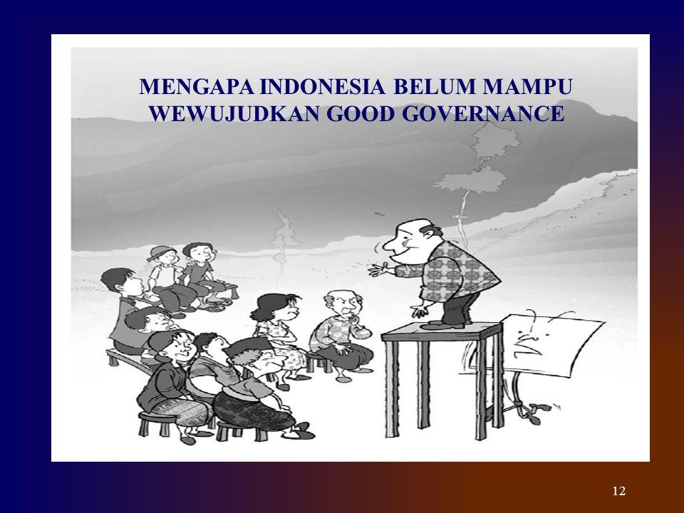 12 MENGAPA INDONESIA BELUM MAMPU WEWUJUDKAN GOOD GOVERNANCE