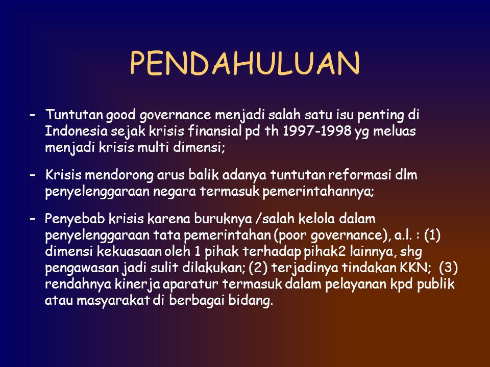 PENDAHULUAN –Tuntutan good governance menjadi salah satu isu penting di Indonesia sejak krisis finansial pd th 1997-1998 yg meluas menjadi krisis mult
