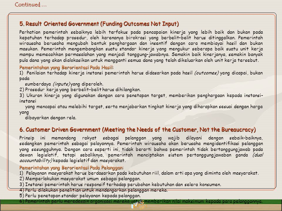 Continued … 5. Result Oriented Government (Funding Outcomes Not Input) Perhatian pemerintah sebaiknya lebih terfokus pada pencapaian kinerja yang lebi