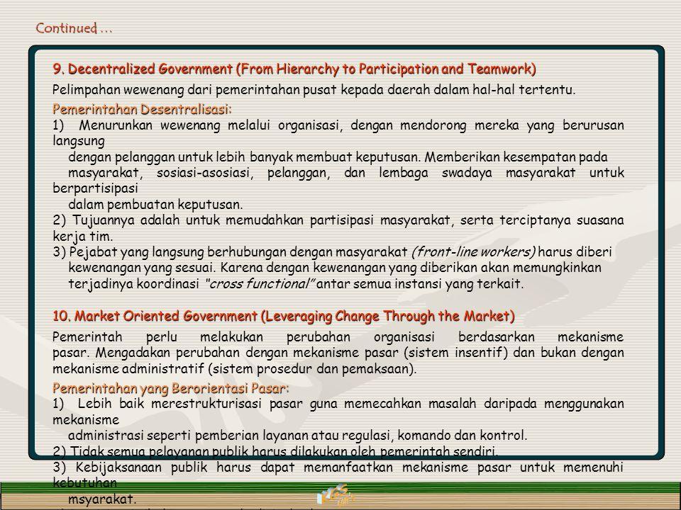 Continued … 9. Decentralized Government (From Hierarchy to Participation and Teamwork) Pelimpahan wewenang dari pemerintahan pusat kepada daerah dalam