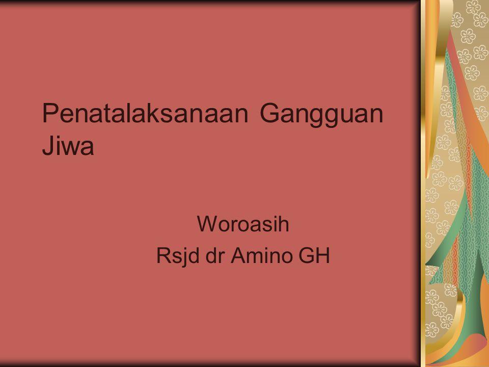 Penatalaksanaan Gangguan Jiwa Woroasih Rsjd dr Amino GH