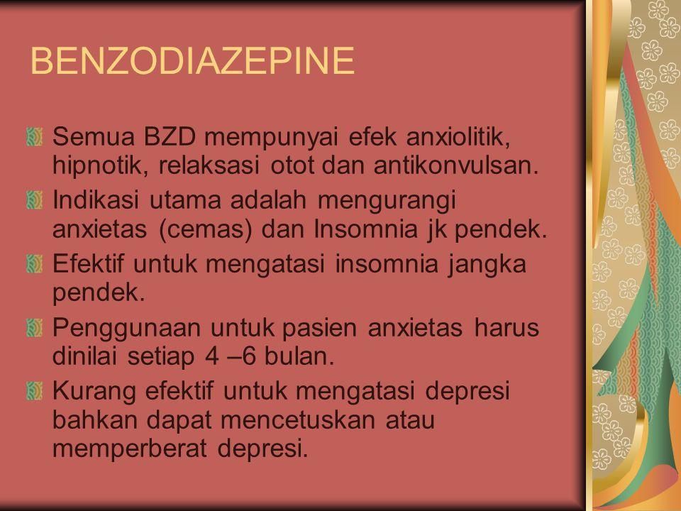 BENZODIAZEPINE Semua BZD mempunyai efek anxiolitik, hipnotik, relaksasi otot dan antikonvulsan. Indikasi utama adalah mengurangi anxietas (cemas) dan