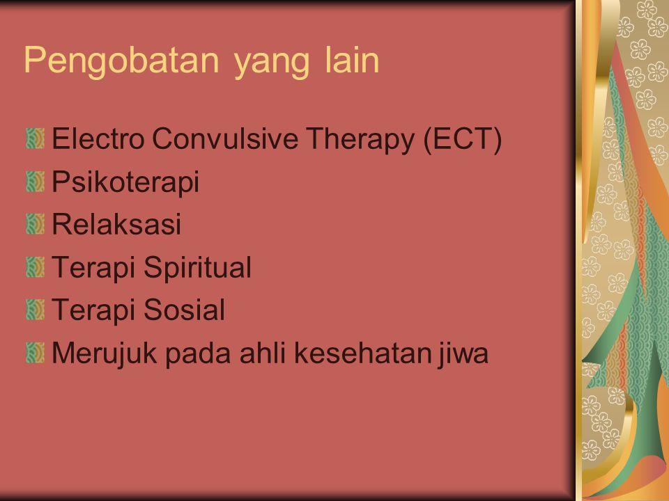 Pengobatan yang lain Electro Convulsive Therapy (ECT) Psikoterapi Relaksasi Terapi Spiritual Terapi Sosial Merujuk pada ahli kesehatan jiwa