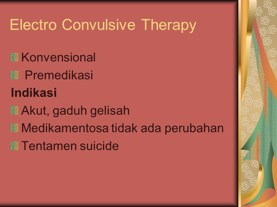 Electro Convulsive Therapy Konvensional Premedikasi Indikasi Akut, gaduh gelisah Medikamentosa tidak ada perubahan Tentamen suicide
