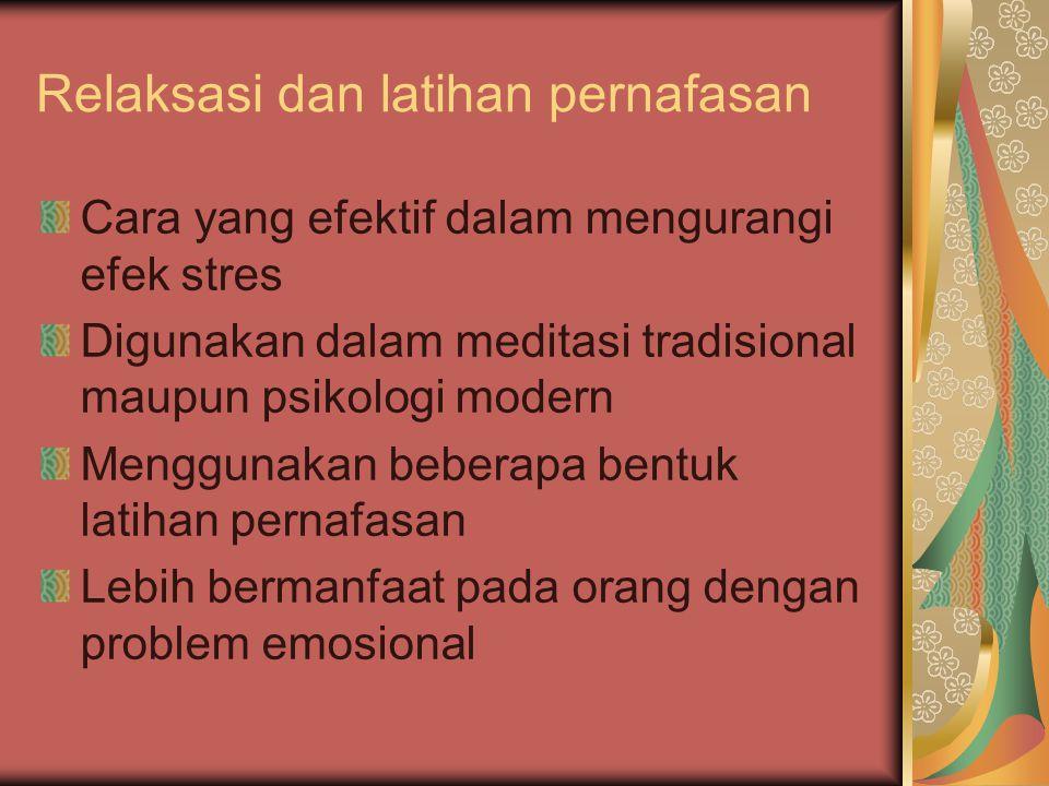 Relaksasi dan latihan pernafasan Cara yang efektif dalam mengurangi efek stres Digunakan dalam meditasi tradisional maupun psikologi modern Menggunaka