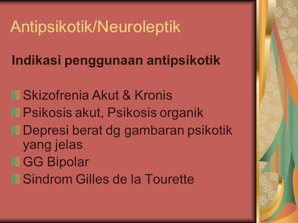 Antipsikotik/Neuroleptik Indikasi penggunaan antipsikotik Skizofrenia Akut & Kronis Psikosis akut, Psikosis organik Depresi berat dg gambaran psikotik