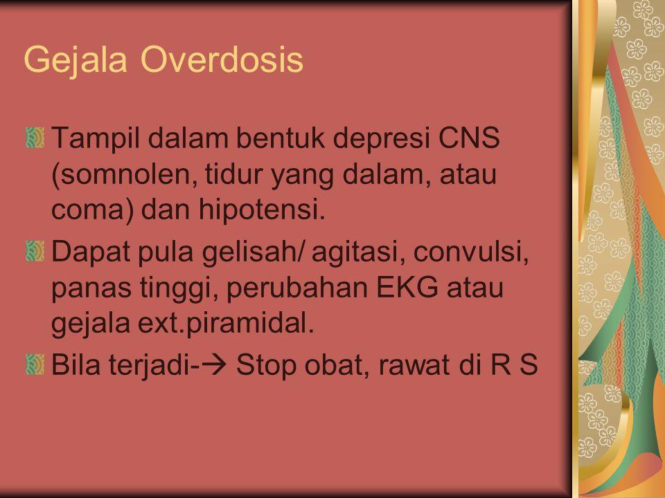 Gejala Overdosis Tampil dalam bentuk depresi CNS (somnolen, tidur yang dalam, atau coma) dan hipotensi. Dapat pula gelisah/ agitasi, convulsi, panas t
