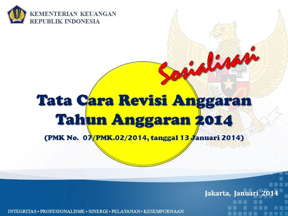 INTEGRITAS PROFESIONALISME SINERGI PELAYANAN KESEMPURNAAN 1 Tata Cara Revisi Anggaran Tahun Anggaran 2014 (PMK No.