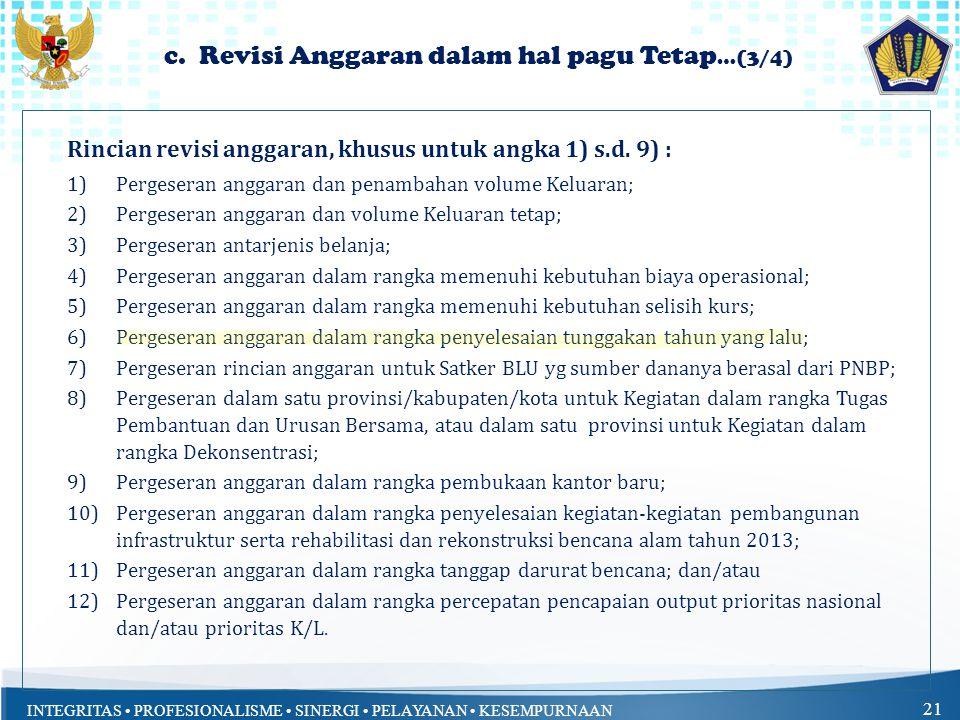 INTEGRITAS PROFESIONALISME SINERGI PELAYANAN KESEMPURNAAN 21 c. Revisi Anggaran dalam hal pagu Tetap …(3/4) Rincian revisi anggaran, khusus untuk angk