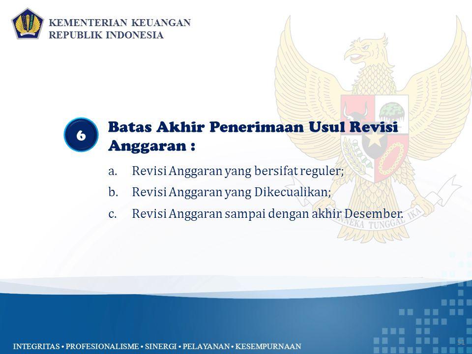 INTEGRITAS PROFESIONALISME SINERGI PELAYANAN KESEMPURNAAN 51 Batas Akhir Penerimaan Usul Revisi Anggaran : a.Revisi Anggaran yang bersifat reguler; b.
