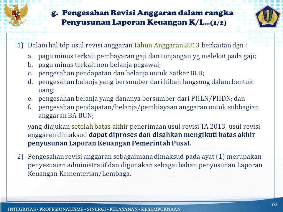 INTEGRITAS PROFESIONALISME SINERGI PELAYANAN KESEMPURNAAN g. Pengesahan Revisi Anggaran dalam rangka Penyusunan Laporan Keuangan K/L …(1/2) 63 1)Dalam