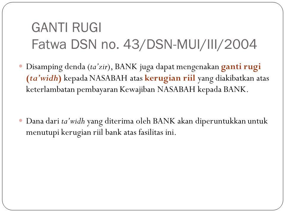 Disamping denda (ta'zir), BANK juga dapat mengenakan ganti rugi (ta'widh) kepada NASABAH atas kerugian riil yang diakibatkan atas keterlambatan pembay