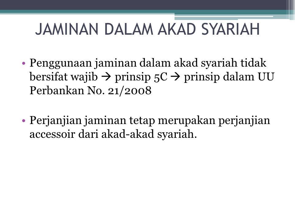 JAMINAN DALAM AKAD SYARIAH Penggunaan jaminan dalam akad syariah tidak bersifat wajib  prinsip 5C  prinsip dalam UU Perbankan No. 21/2008 Perjanjian
