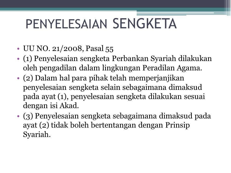 UU NO. 21/2008, Pasal 55 (1) Penyelesaian sengketa Perbankan Syariah dilakukan oleh pengadilan dalam lingkungan Peradilan Agama. (2) Dalam hal para pi