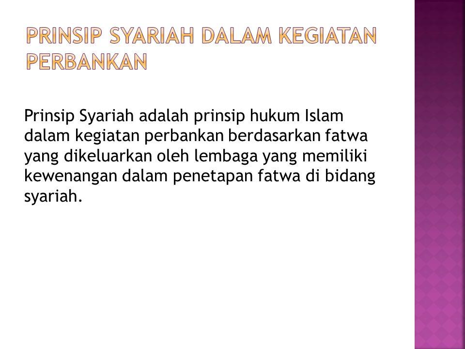 Prinsip Syariah adalah prinsip hukum Islam dalam kegiatan perbankan berdasarkan fatwa yang dikeluarkan oleh lembaga yang memiliki kewenangan dalam pen