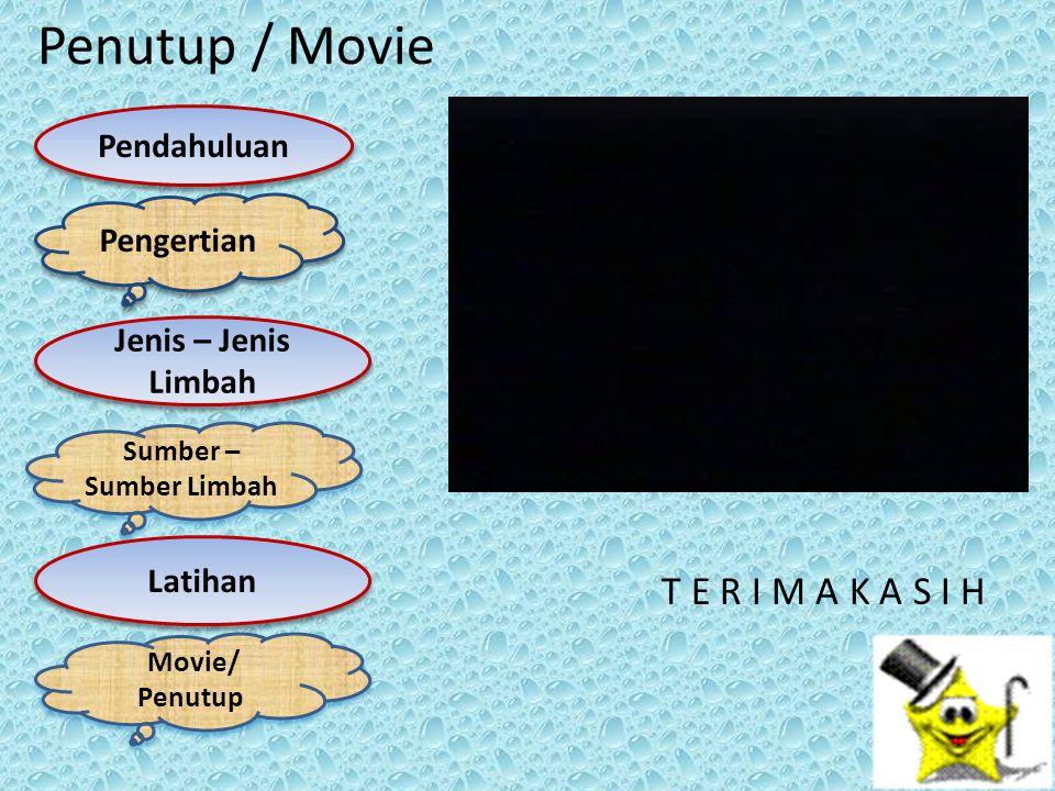 Pendahuluan Jenis – Jenis Limbah Jenis – Jenis Limbah Pengertian Sumber – Sumber Limbah Sumber – Sumber Limbah Latihan Movie/ Penutup Movie/ Penutup Penutup / Movie T E R I M A K A S I H