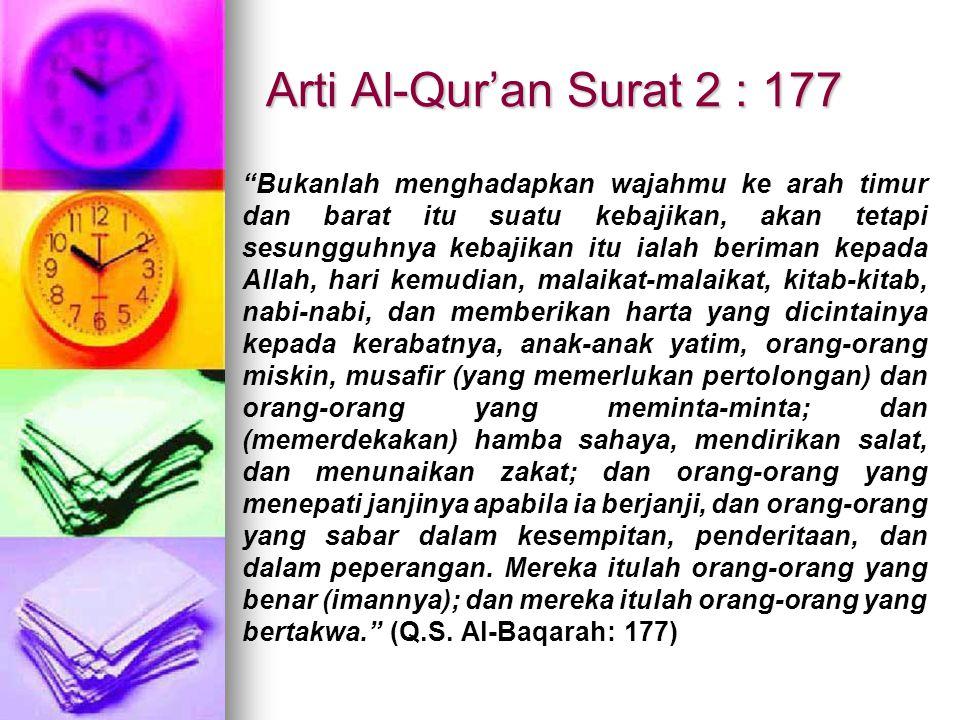 "Arti Al-Qur'an Surat 2 : 177 ""Bukanlah menghadapkan wajahmu ke arah timur dan barat itu suatu kebajikan, akan tetapi sesungguhnya kebajikan itu ialah"