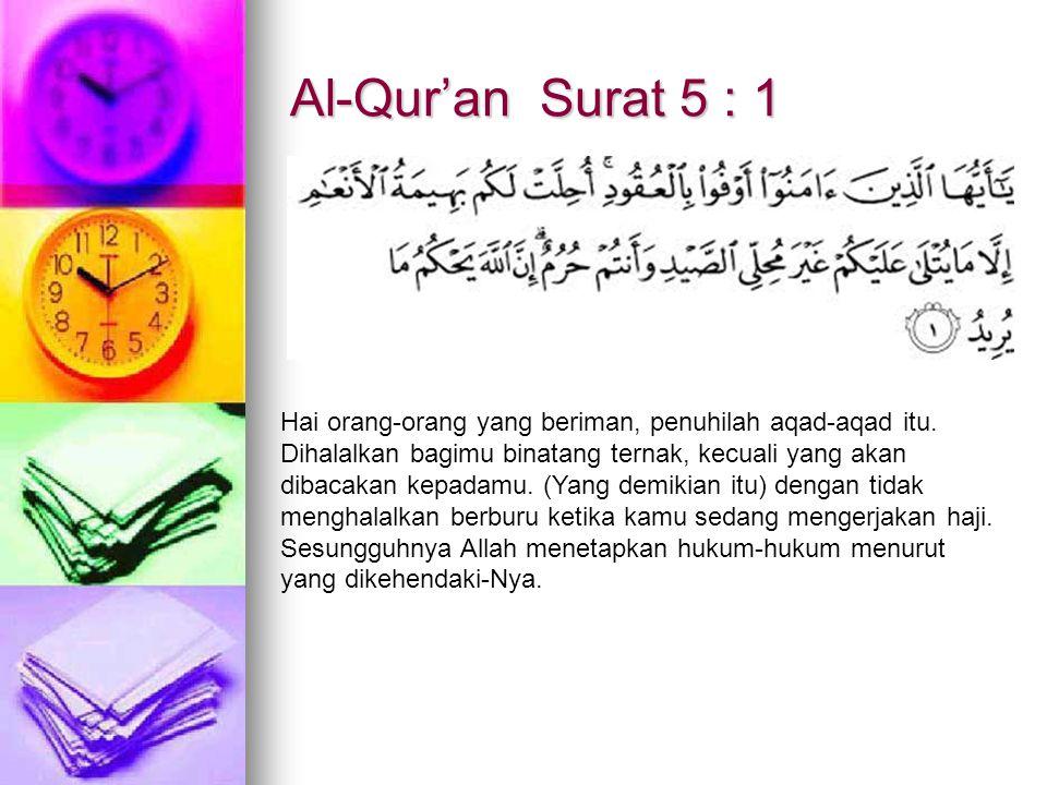 Al-Qur'an Surat 5 : 1 Hai orang-orang yang beriman, penuhilah aqad-aqad itu. Dihalalkan bagimu binatang ternak, kecuali yang akan dibacakan kepadamu.