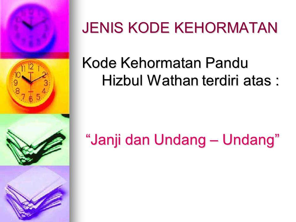 """JENIS KODE KEHORMATAN Kode Kehormatan Pandu Hizbul Wathan terdiri atas : """"Janji dan Undang – Undang"""""""