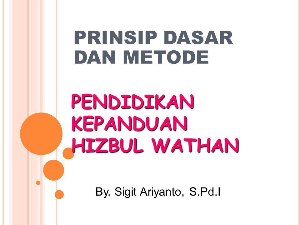 PRINSIP DASAR DAN METODE PENDIDIKAN KEPANDUAN HIZBUL WATHAN By. Sigit Ariyanto, S.Pd.I