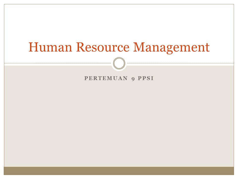 PERTEMUAN 9 PPSI Human Resource Management