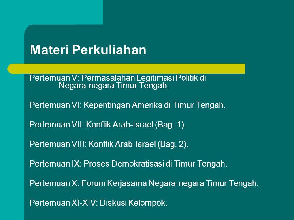 Materi Perkuliahan Pertemuan V: Permasalahan Legitimasi Politik di Negara-negara Timur Tengah. Pertemuan VI: Kepentingan Amerika di Timur Tengah. Pert