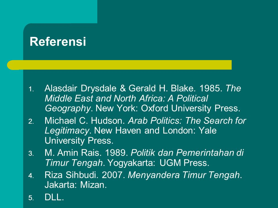 Referensi 1. Alasdair Drysdale & Gerald H. Blake. 1985. The Middle East and North Africa: A Political Geography. New York: Oxford University Press. 2.