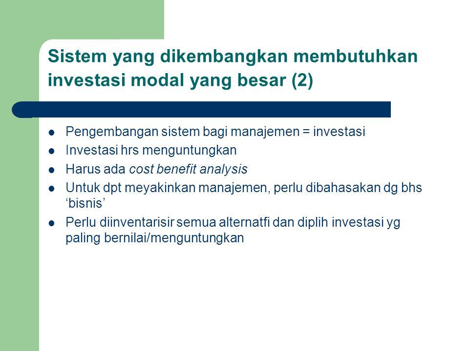 Sistem yang dikembangkan membutuhkan investasi modal yang besar (2) Pengembangan sistem bagi manajemen = investasi Investasi hrs menguntungkan Harus a