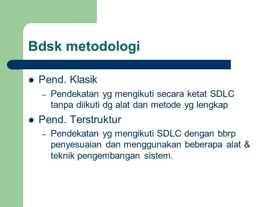 Bdsk metodologi Pend. Klasik – Pendekatan yg mengikuti secara ketat SDLC tanpa diikuti dg alat dan metode yg lengkap Pend. Terstruktur – Pendekatan yg