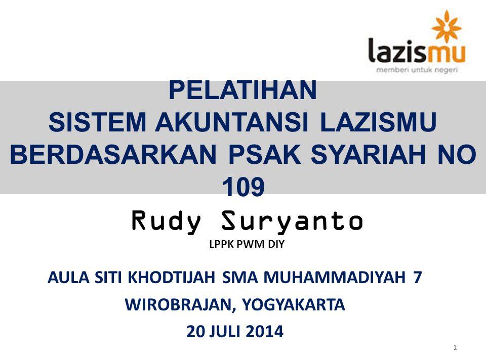 PELATIHAN SISTEM AKUNTANSI LAZISMU BERDASARKAN PSAK SYARIAH NO 109 AULA SITI KHODTIJAH SMA MUHAMMADIYAH 7 WIROBRAJAN, YOGYAKARTA 20 JULI 2014 1 Rudy S