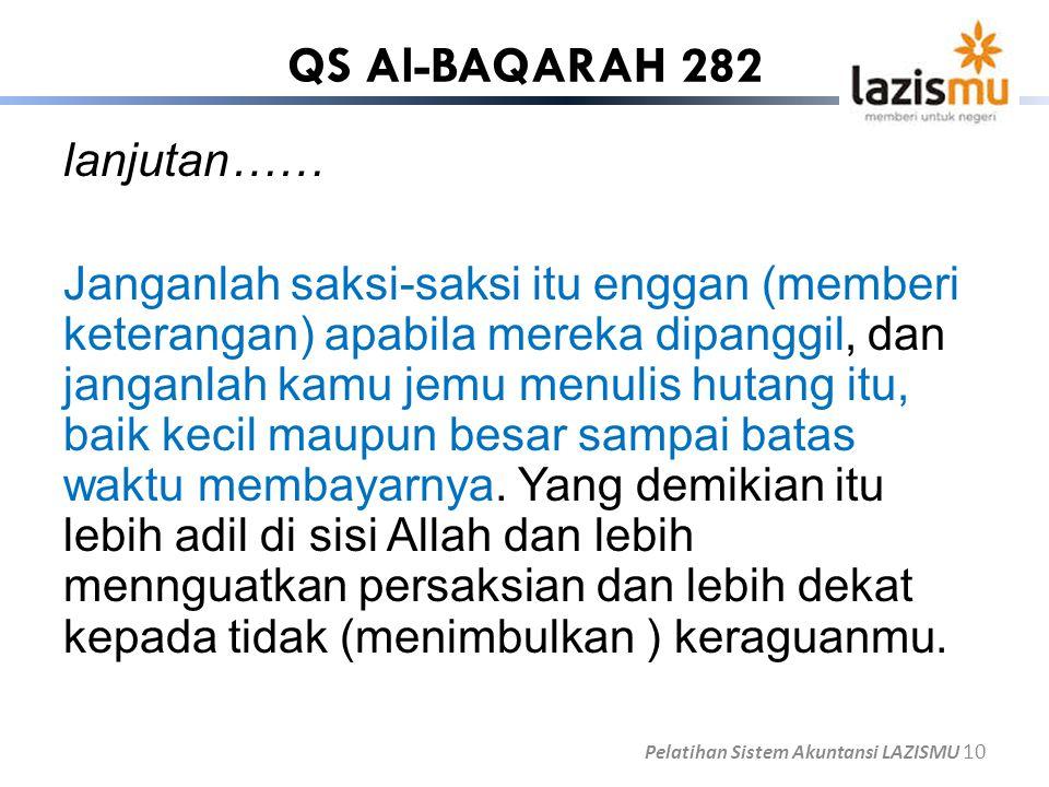 QS Al-BAQARAH 282 lanjutan…… Janganlah saksi-saksi itu enggan (memberi keterangan) apabila mereka dipanggil, dan janganlah kamu jemu menulis hutang it