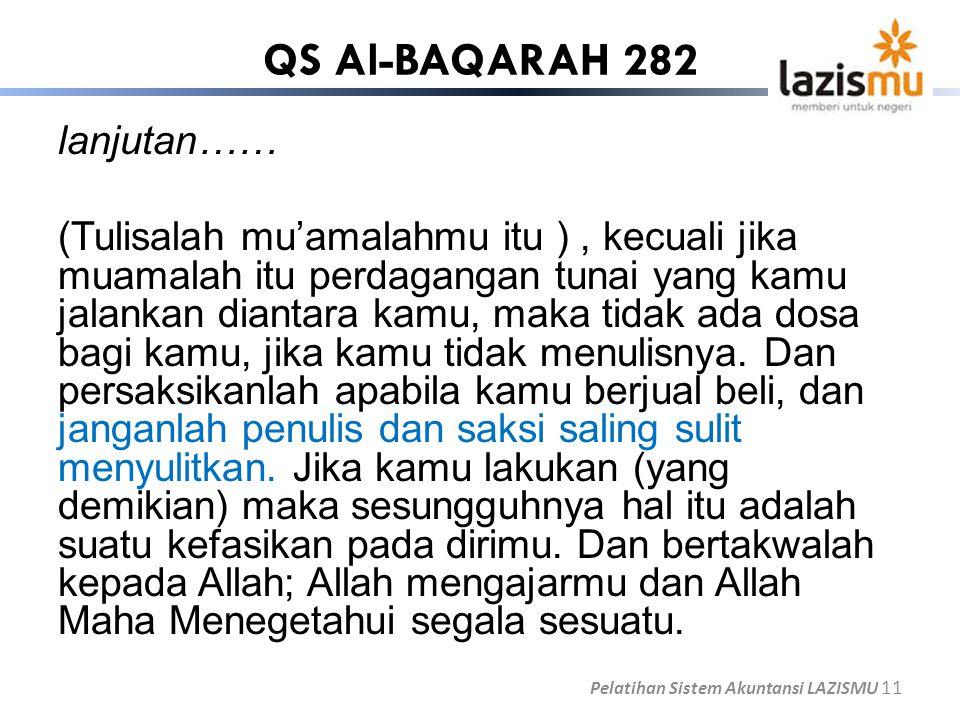 QS Al-BAQARAH 282 lanjutan…… (Tulisalah mu'amalahmu itu ), kecuali jika muamalah itu perdagangan tunai yang kamu jalankan diantara kamu, maka tidak ad