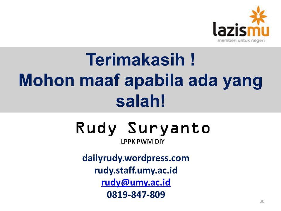 Terimakasih ! Mohon maaf apabila ada yang salah! dailyrudy.wordpress.com rudy.staff.umy.ac.id rudy@umy.ac.id 0819-847-809 30 Rudy Suryanto LPPK PWM DI