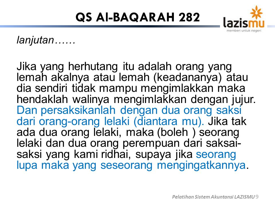 QS Al-BAQARAH 282 lanjutan…… Jika yang herhutang itu adalah orang yang lemah akalnya atau lemah (keadananya) atau dia sendiri tidak mampu mengimlakkan