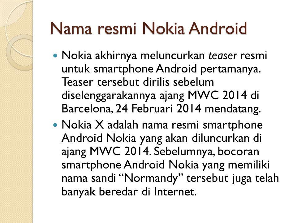 Nama resmi Nokia Android Nokia akhirnya meluncurkan teaser resmi untuk smartphone Android pertamanya. Teaser tersebut dirilis sebelum diselenggarakann