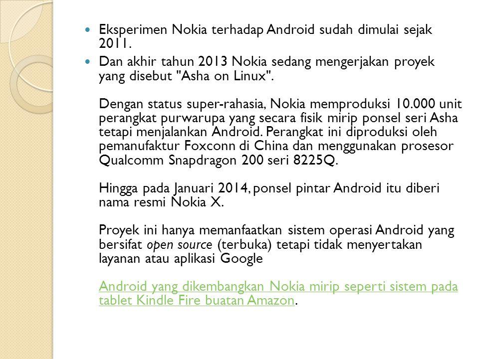 Eksperimen Nokia terhadap Android sudah dimulai sejak 2011. Dan akhir tahun 2013 Nokia sedang mengerjakan proyek yang disebut
