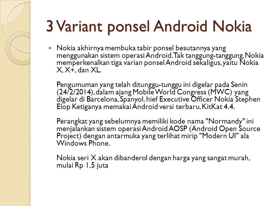 3 Variant ponsel Android Nokia Nokia akhirnya membuka tabir ponsel besutannya yang menggunakan sistem operasi Android. Tak tanggung-tanggung, Nokia me