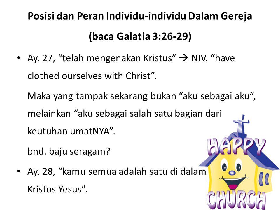 Posisi dan Peran Individu-individu Dalam Gereja (baca Galatia 3:26-29) Ay.