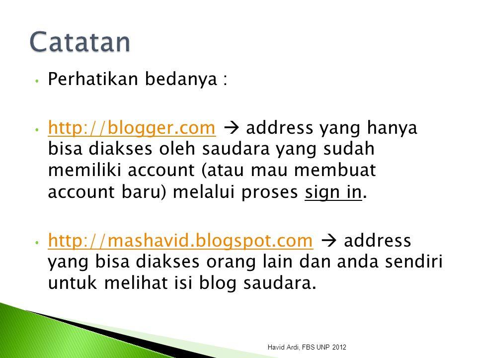 Perhatikan bedanya : http://blogger.com  address yang hanya bisa diakses oleh saudara yang sudah memiliki account (atau mau membuat account baru) melalui proses sign in.