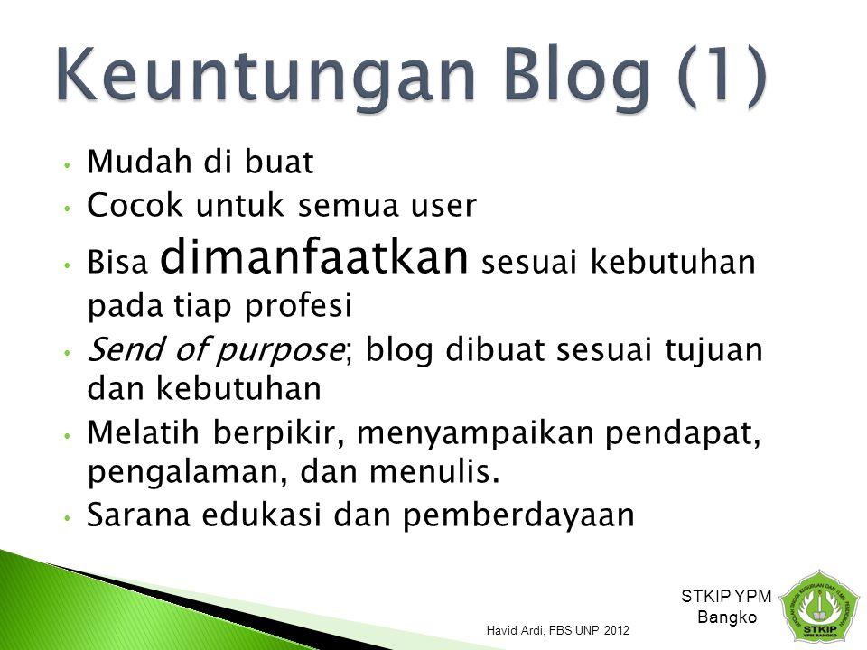 Mudah di buat Cocok untuk semua user Bisa dimanfaatkan sesuai kebutuhan pada tiap profesi Send of purpose; blog dibuat sesuai tujuan dan kebutuhan Melatih berpikir, menyampaikan pendapat, pengalaman, dan menulis.