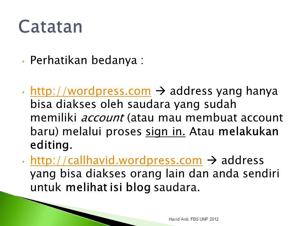 Perhatikan bedanya : http://wordpress.com  address yang hanya bisa diakses oleh saudara yang sudah memiliki account (atau mau membuat account baru) melalui proses sign in.