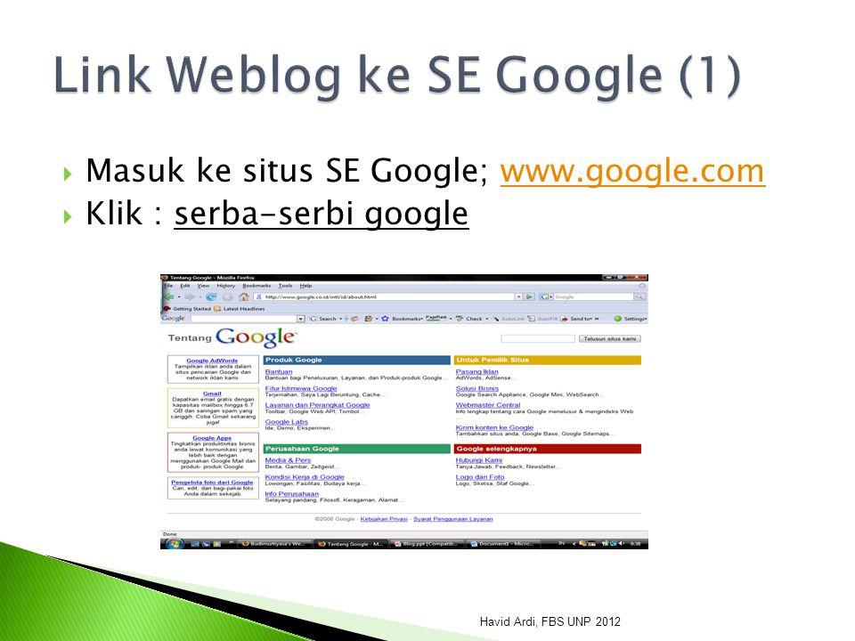  Masuk ke situs SE Google; www.google.comwww.google.com  Klik : serba-serbi google Havid Ardi, FBS UNP 2012