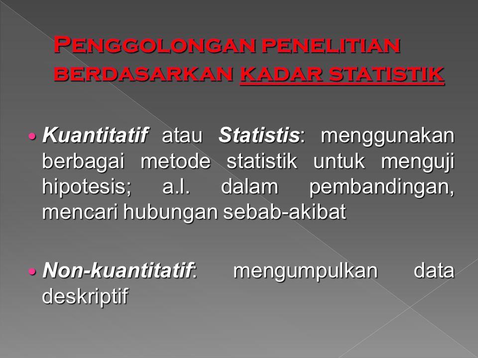 Kuantitatif atau Statistis: menggunakan berbagai metode statistik untuk menguji hipotesis; a.l.